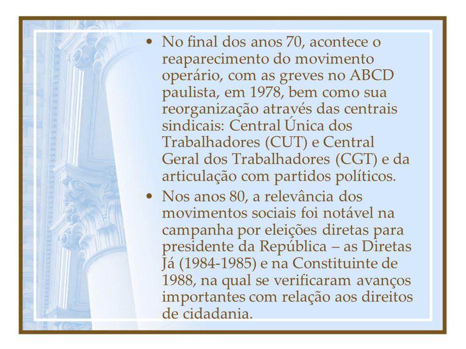 No final dos anos 70, acontece o reaparecimento do movimento operário, com as greves no ABCD paulista, em 1978, bem como sua reorganização através das centrais sindicais: Central Única dos Trabalhadores (CUT) e Central Geral dos Trabalhadores (CGT) e da articulação com partidos políticos.