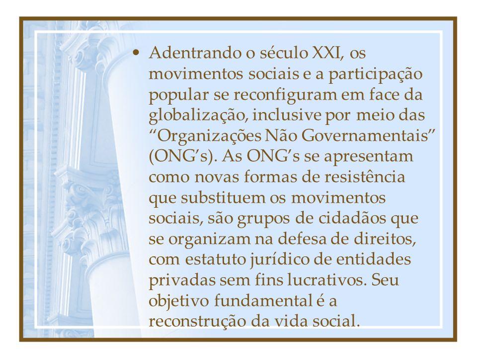 Adentrando o século XXI, os movimentos sociais e a participação popular se reconfiguram em face da globalização, inclusive por meio das Organizações Não Governamentais (ONG's).