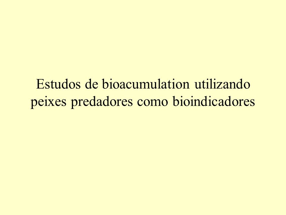 Estudos de bioacumulation utilizando peixes predadores como bioindicadores
