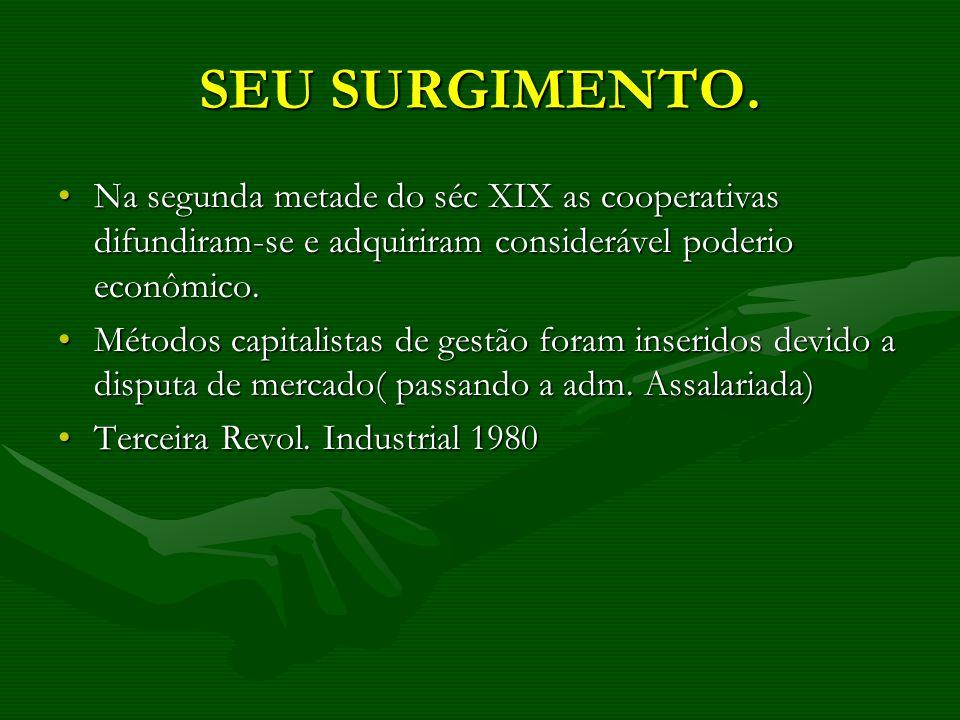 SEU SURGIMENTO.Na segunda metade do séc XIX as cooperativas difundiram-se e adquiriram considerável poderio econômico.