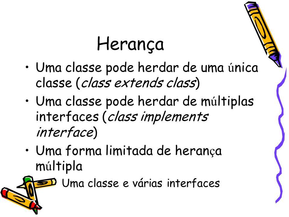 Herança Uma classe pode herdar de uma única classe (class extends class) Uma classe pode herdar de múltiplas interfaces (class implements interface)