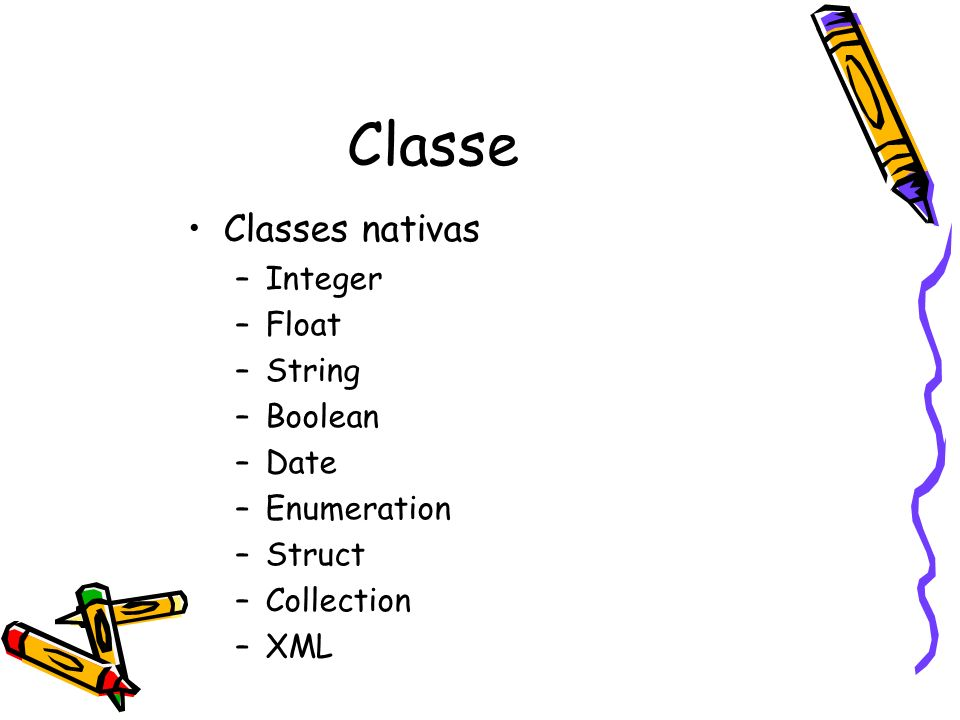 Classe Classes nativas Integer Float String Boolean Date Enumeration