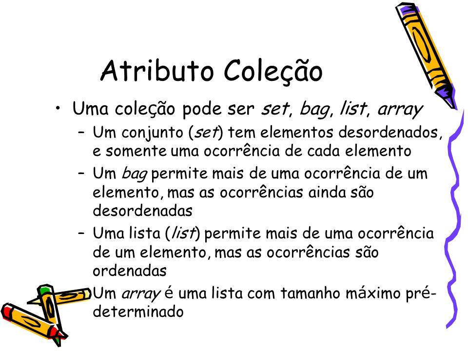 Atributo Coleção Uma coleção pode ser set, bag, list, array
