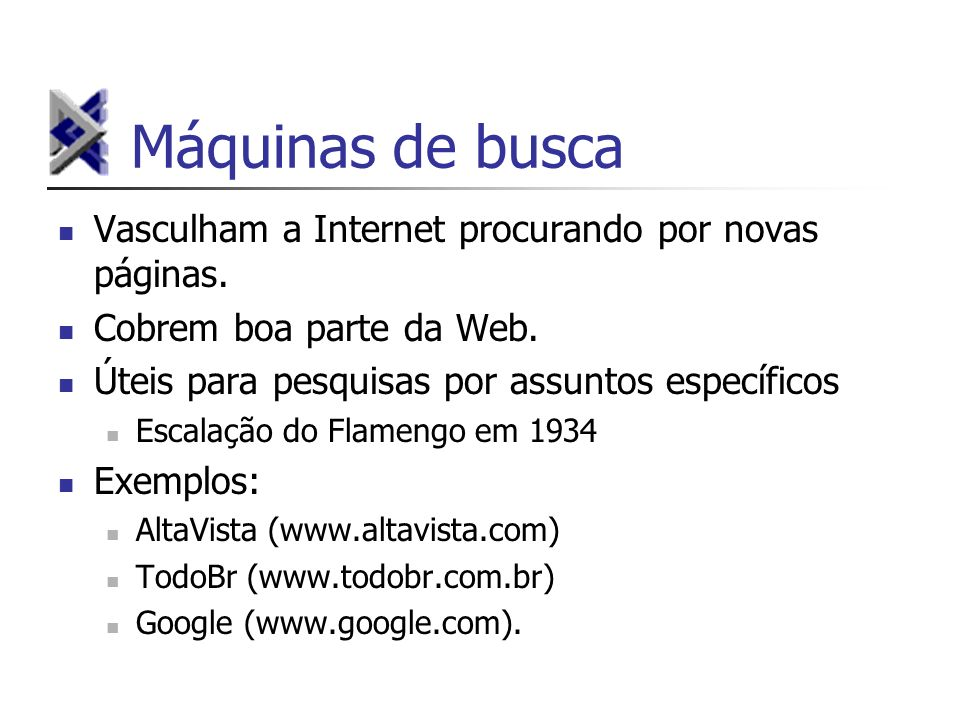 Máquinas de busca Vasculham a Internet procurando por novas páginas.