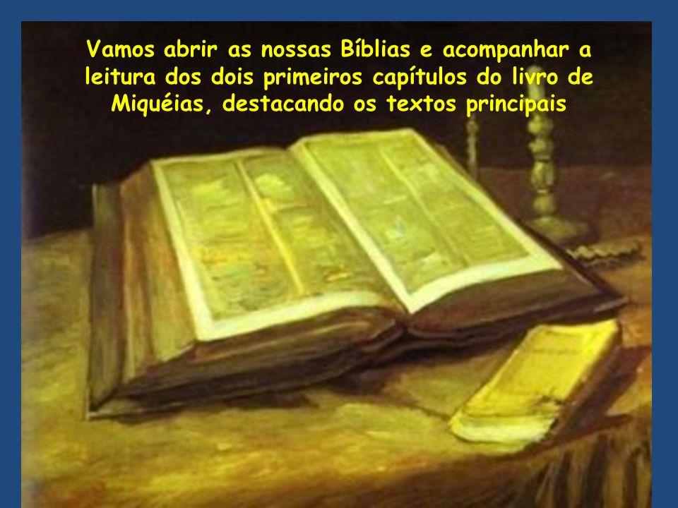 Vamos abrir as nossas Bíblias e acompanhar a leitura dos dois primeiros capítulos do livro de Miquéias, destacando os textos principais