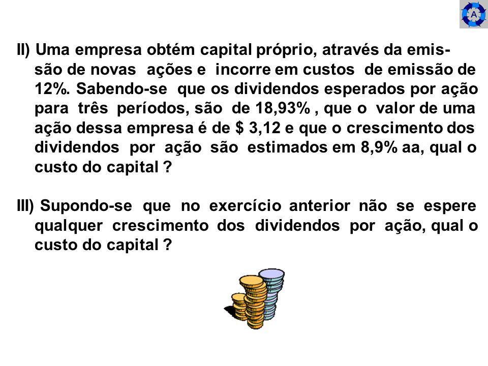 II) Uma empresa obtém capital próprio, através da emis-