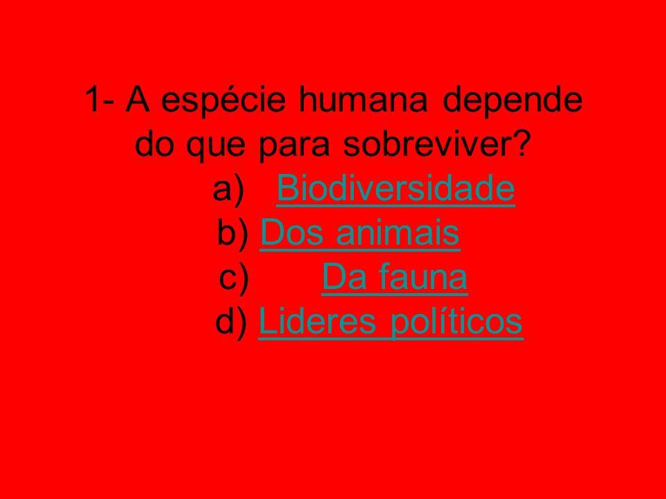 1- A espécie humana depende do que para sobreviver