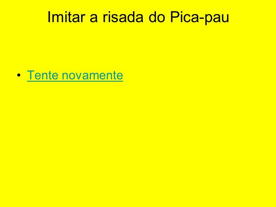 Imitar a risada do Pica-pau