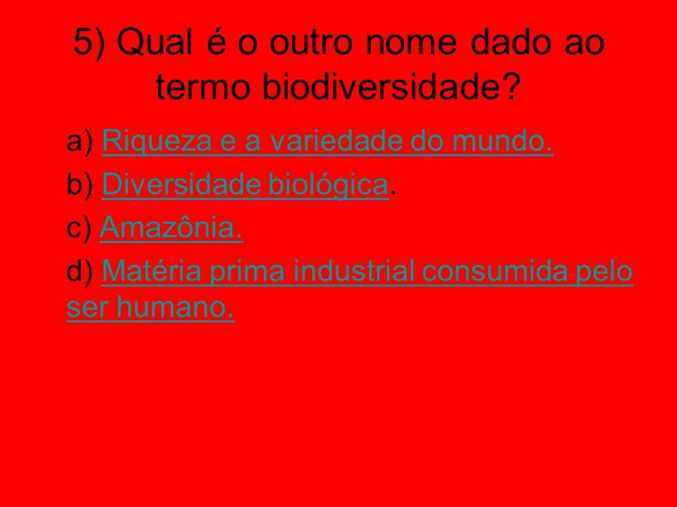 5) Qual é o outro nome dado ao termo biodiversidade
