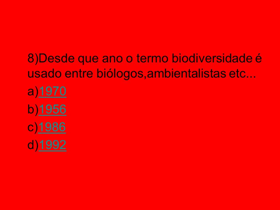 8)Desde que ano o termo biodiversidade é usado entre biólogos,ambientalistas etc...