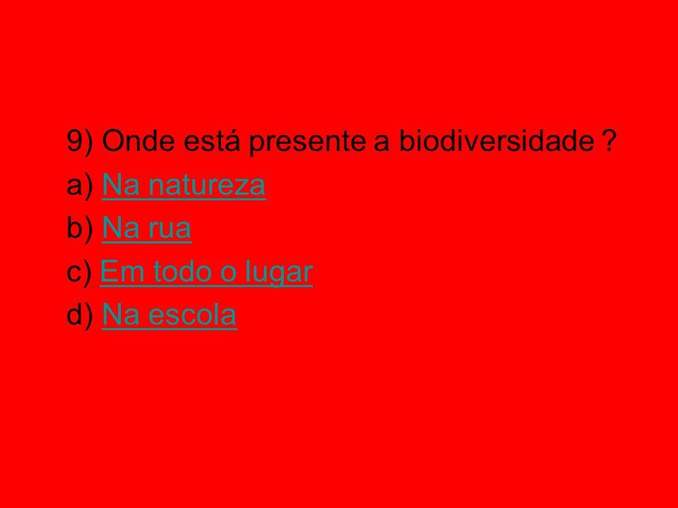 9) Onde está presente a biodiversidade