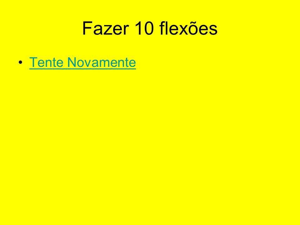 Fazer 10 flexões Tente Novamente