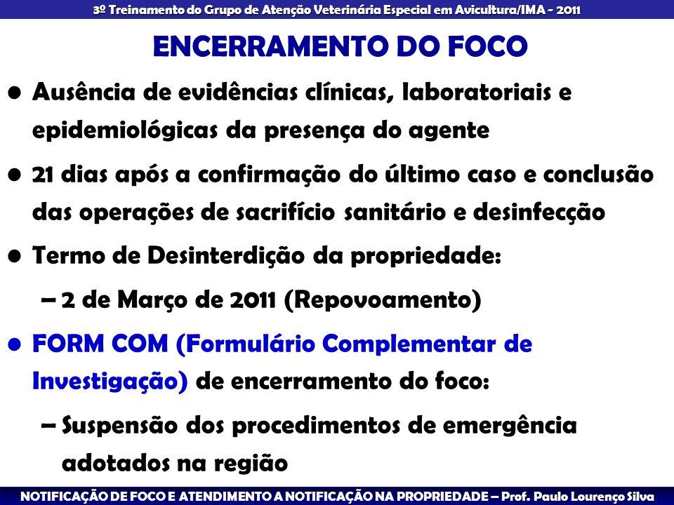 ENCERRAMENTO DO FOCO Ausência de evidências clínicas, laboratoriais e epidemiológicas da presença do agente.