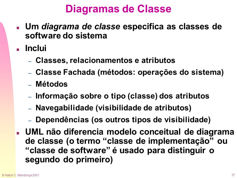 Diagramas de ClasseUm diagrama de classe especifica as classes de software do sistema. Inclui. Classes, relacionamentos e atributos.