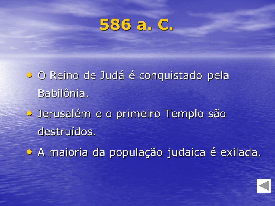 586 a. C. O Reino de Judá é conquistado pela Babilônia.