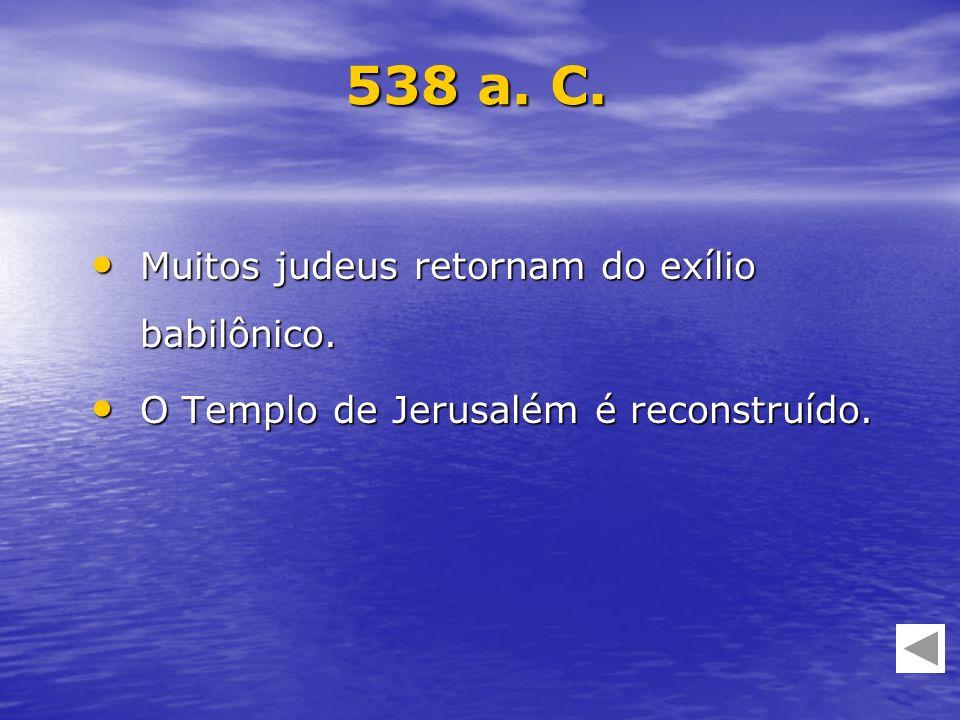 538 a. C. Muitos judeus retornam do exílio babilônico.
