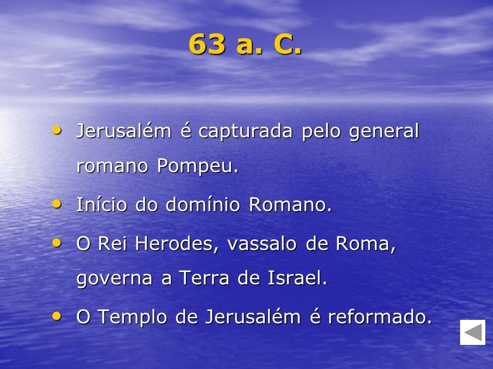 63 a. C. Jerusalém é capturada pelo general romano Pompeu.