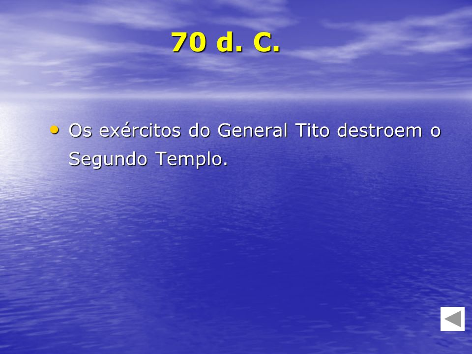 70 d. C. Os exércitos do General Tito destroem o Segundo Templo.