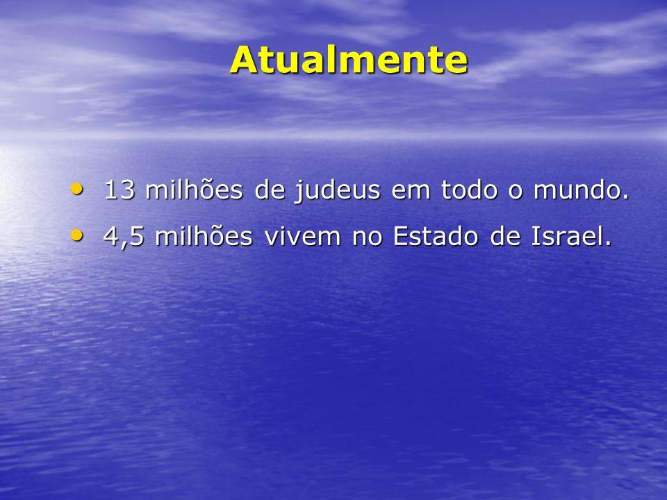 Atualmente 13 milhões de judeus em todo o mundo.