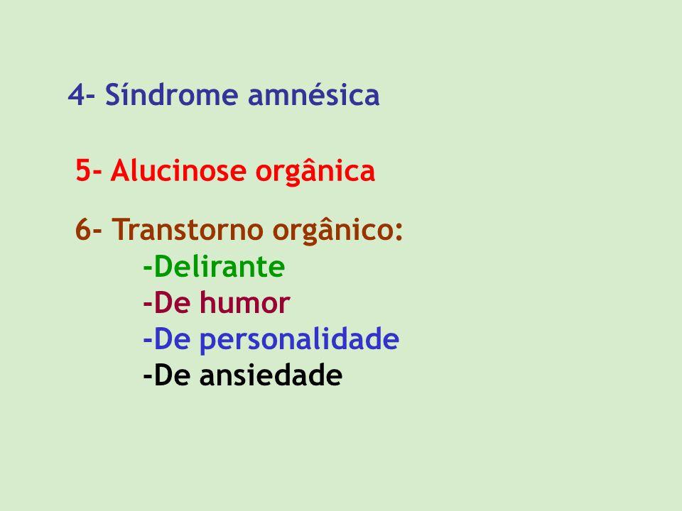 4- Síndrome amnésica 5- Alucinose orgânica. 6- Transtorno orgânico: -Delirante. -De humor. -De personalidade.