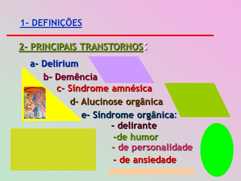 1- DEFINIÇÕES 2- PRINCIPAIS TRANSTORNOS: a- Delirium. b- Demência. c- Síndrome amnésica. d- Alucinose orgânica.