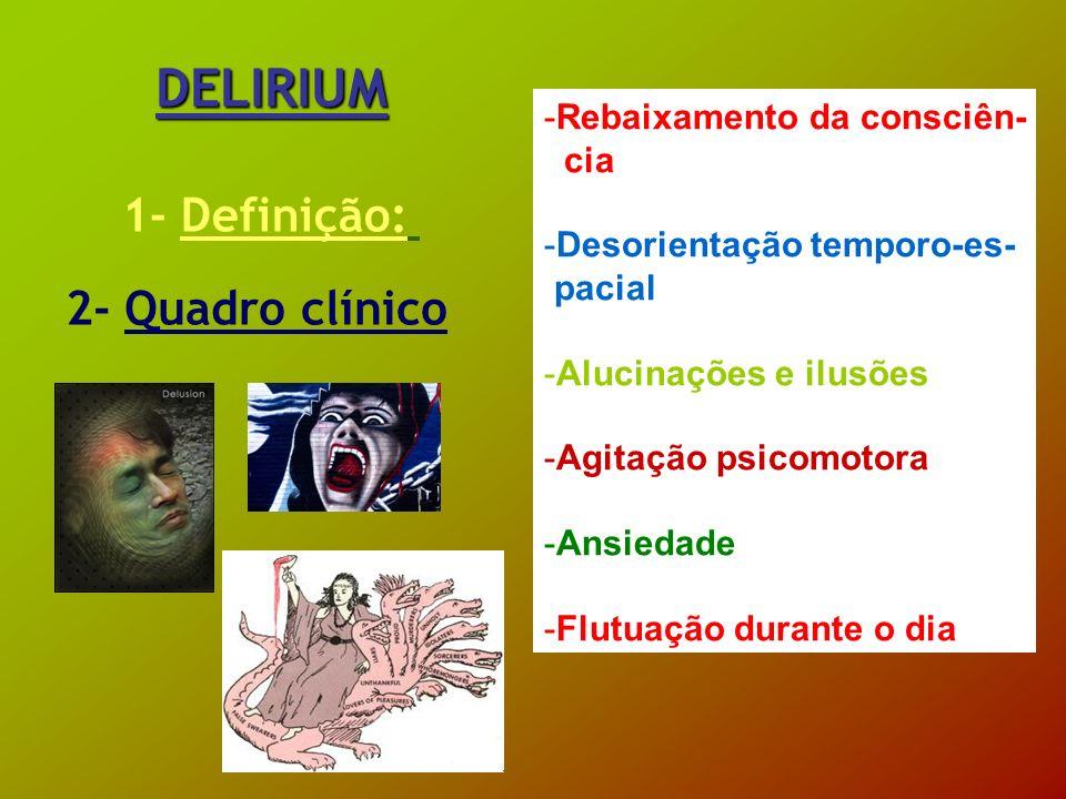 DELIRIUM 1- Definição: 2- Quadro clínico Rebaixamento da consciên- cia