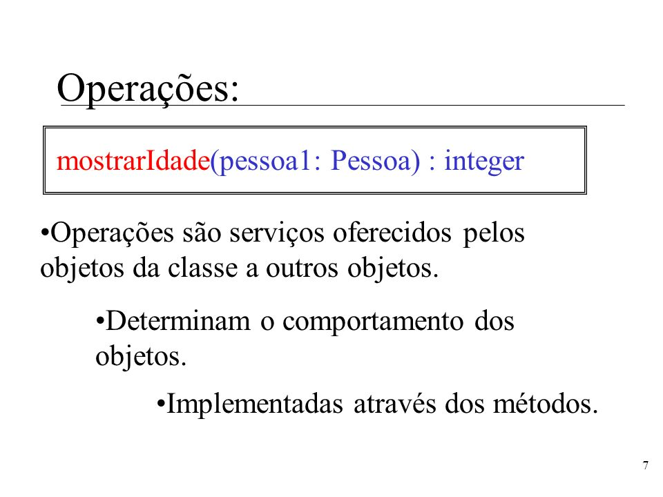 Operações: mostrarIdade(pessoa1: Pessoa) : integer