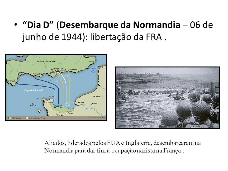 Dia D (Desembarque da Normandia – 06 de junho de 1944): libertação da FRA .