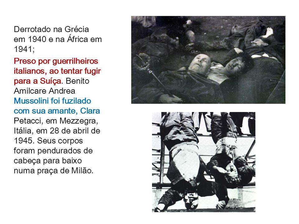 Derrotado na Grécia em 1940 e na África em 1941;
