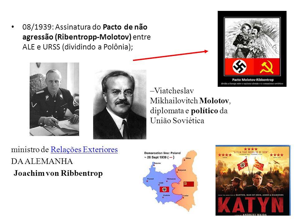 08/1939: Assinatura do Pacto de não agressão (Ribentropp-Molotov) entre ALE e URSS (dividindo a Polônia);