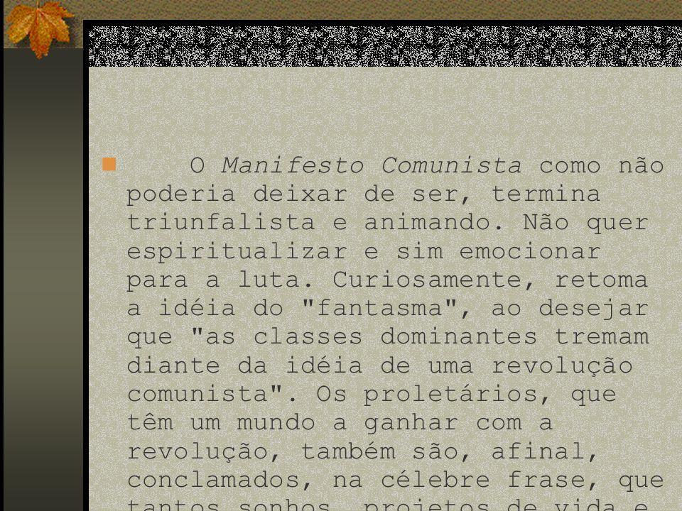 O Manifesto Comunista como não poderia deixar de ser, termina triunfalista e animando.