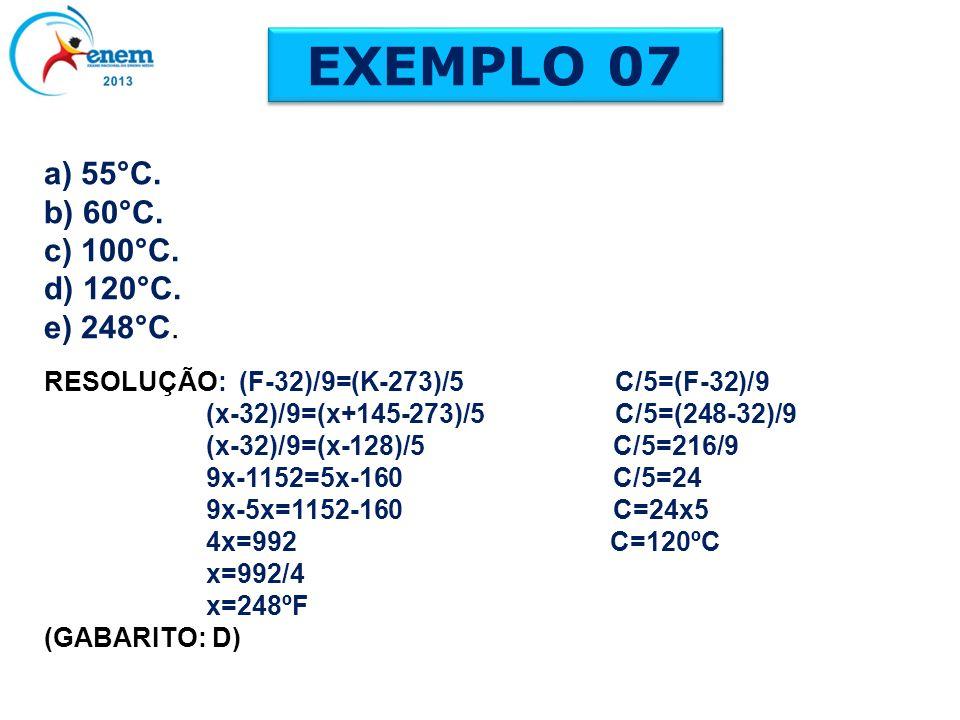 EXEMPLO 07 a) 55°C. b) 60°C. c) 100°C. d) 120°C. e) 248°C.