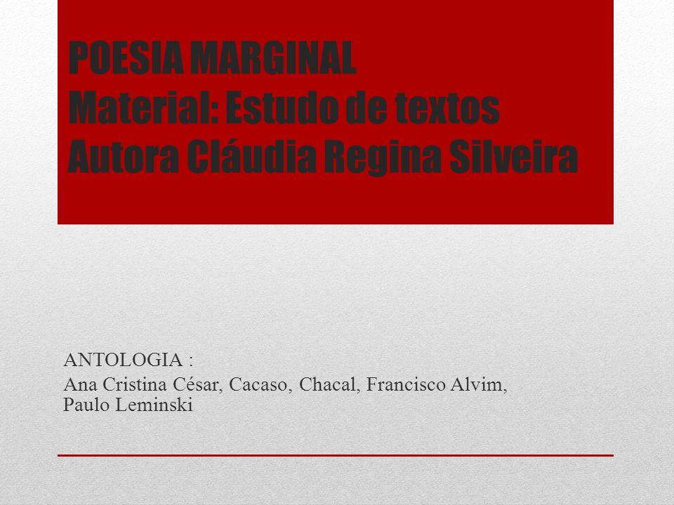 POESIA MARGINAL Material: Estudo de textos Autora Cláudia Regina Silveira