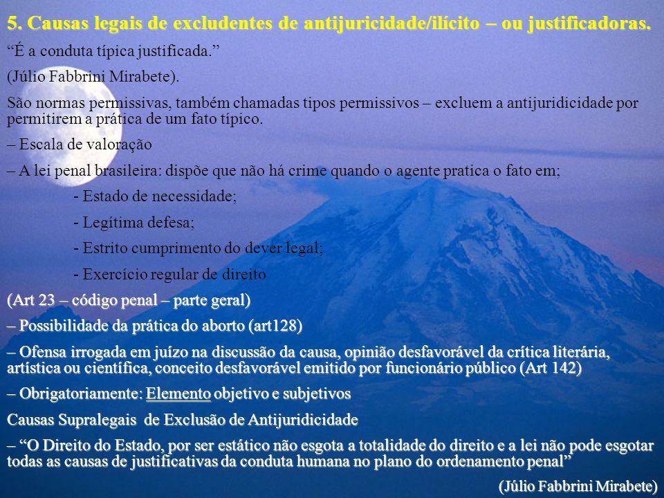 5. Causas legais de excludentes de antijuricidade/ilícito – ou justificadoras.