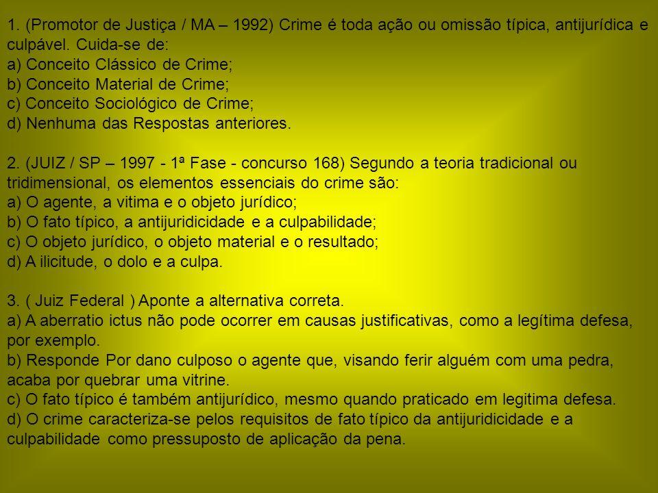 1. (Promotor de Justiça / MA – 1992) Crime é toda ação ou omissão típica, antijurídica e culpável. Cuida-se de: