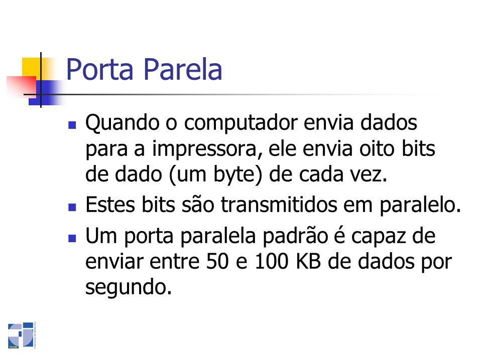 Porta ParelaQuando o computador envia dados para a impressora, ele envia oito bits de dado (um byte) de cada vez.