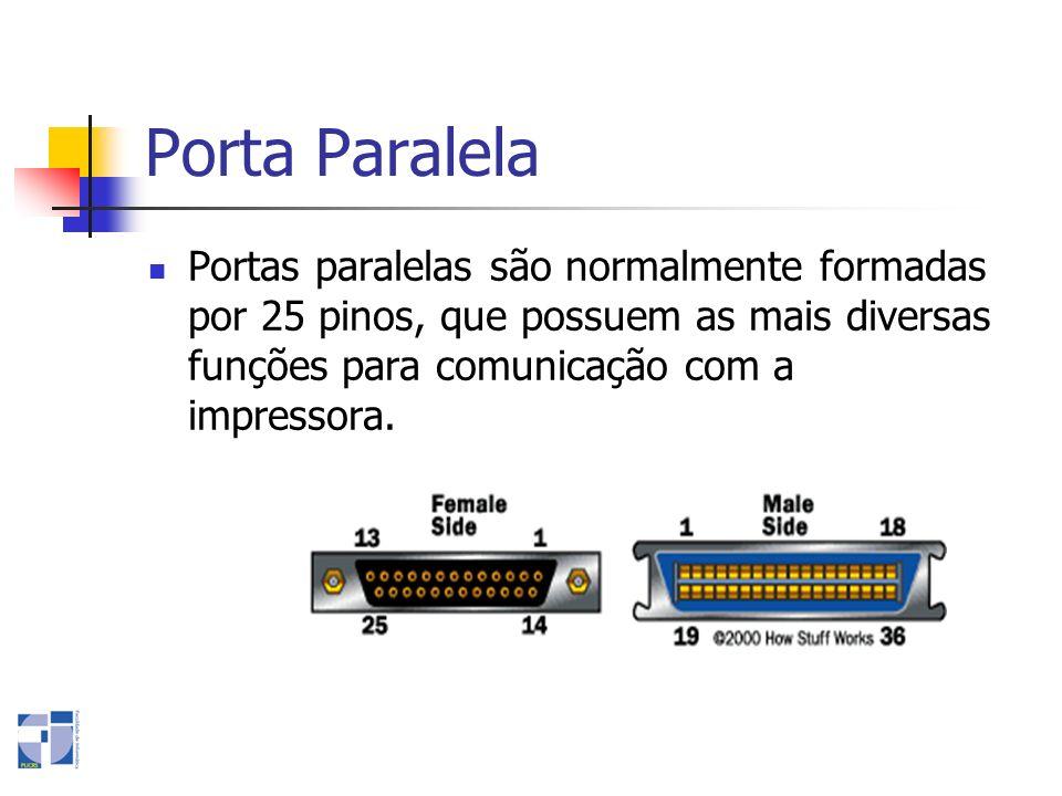 Porta ParalelaPortas paralelas são normalmente formadas por 25 pinos, que possuem as mais diversas funções para comunicação com a impressora.