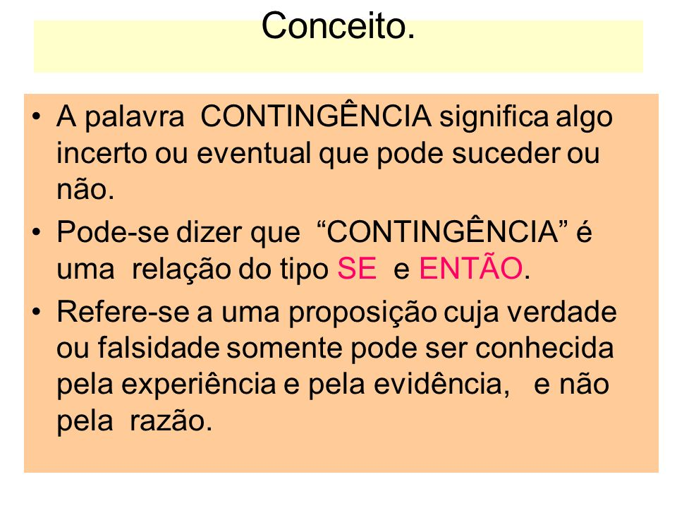 Conceito.A palavra CONTINGÊNCIA significa algo incerto ou eventual que pode suceder ou não.