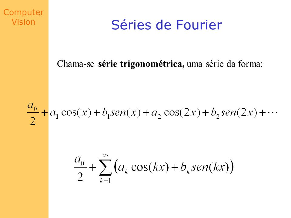 Séries de Fourier Chama-se série trigonométrica, uma série da forma: