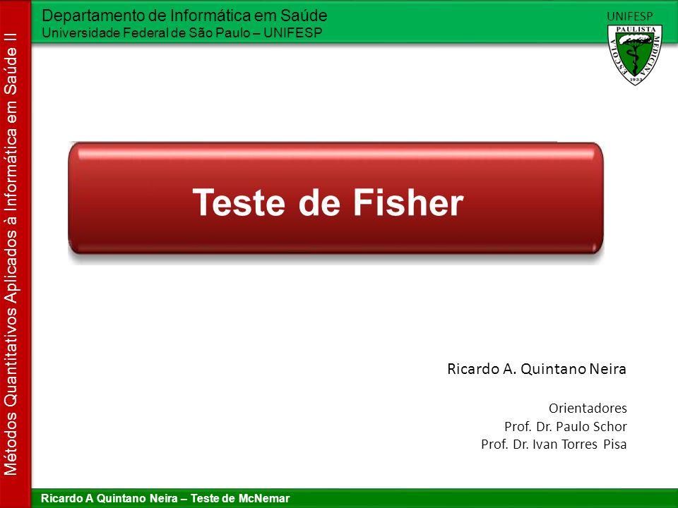 Teste de Fisher Ricardo A. Quintano Neira Orientadores