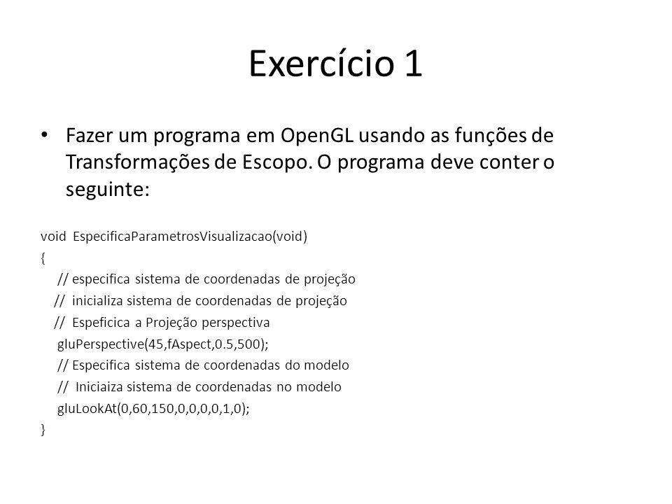 Exercício 1 Fazer um programa em OpenGL usando as funções de Transformações de Escopo. O programa deve conter o seguinte: