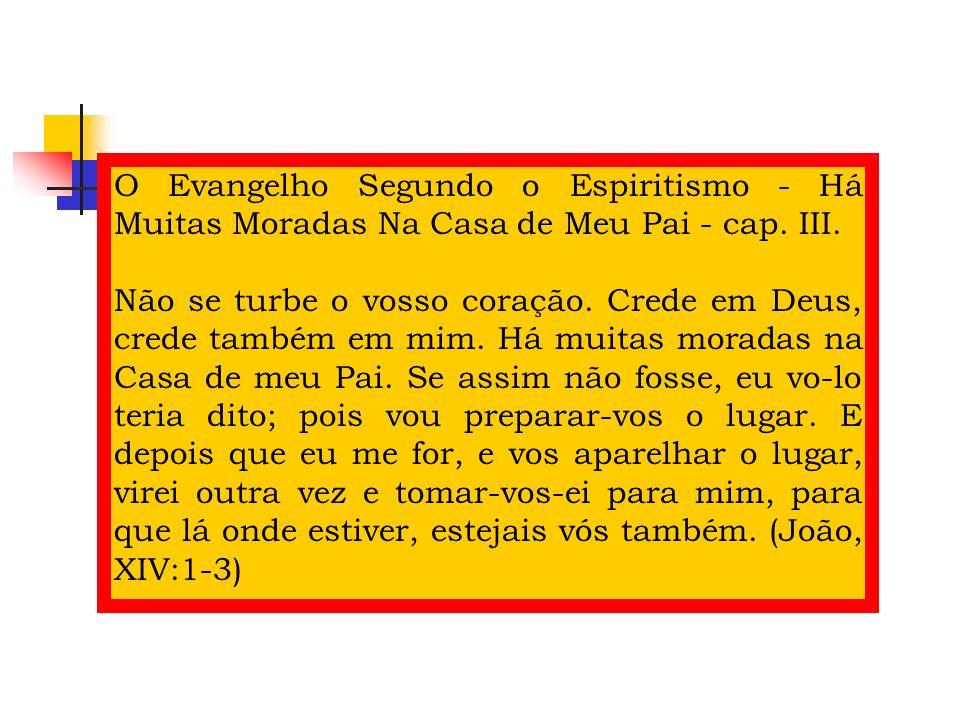 O Evangelho Segundo o Espiritismo - Há Muitas Moradas Na Casa de Meu Pai - cap. III.