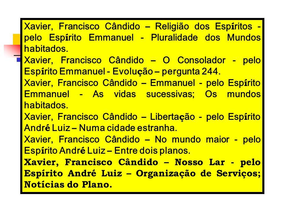 Xavier, Francisco Cândido – Religião dos Espíritos - pelo Espírito Emmanuel - Pluralidade dos Mundos habitados.