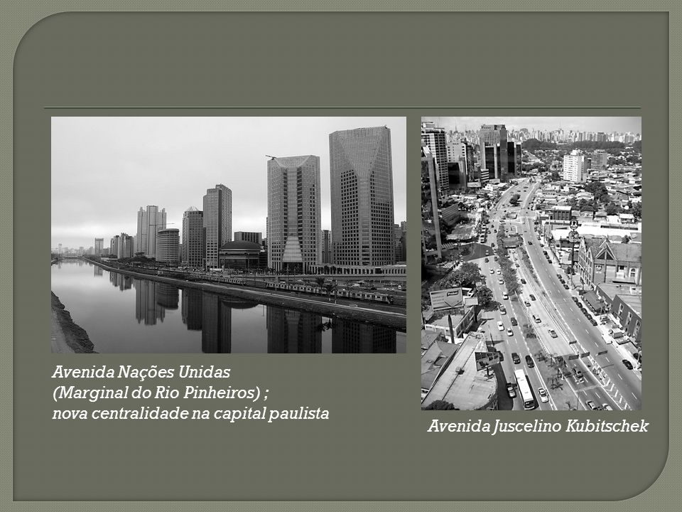 Avenida Nações Unidas(Marginal do Rio Pinheiros) ; nova centralidade na capital paulista.