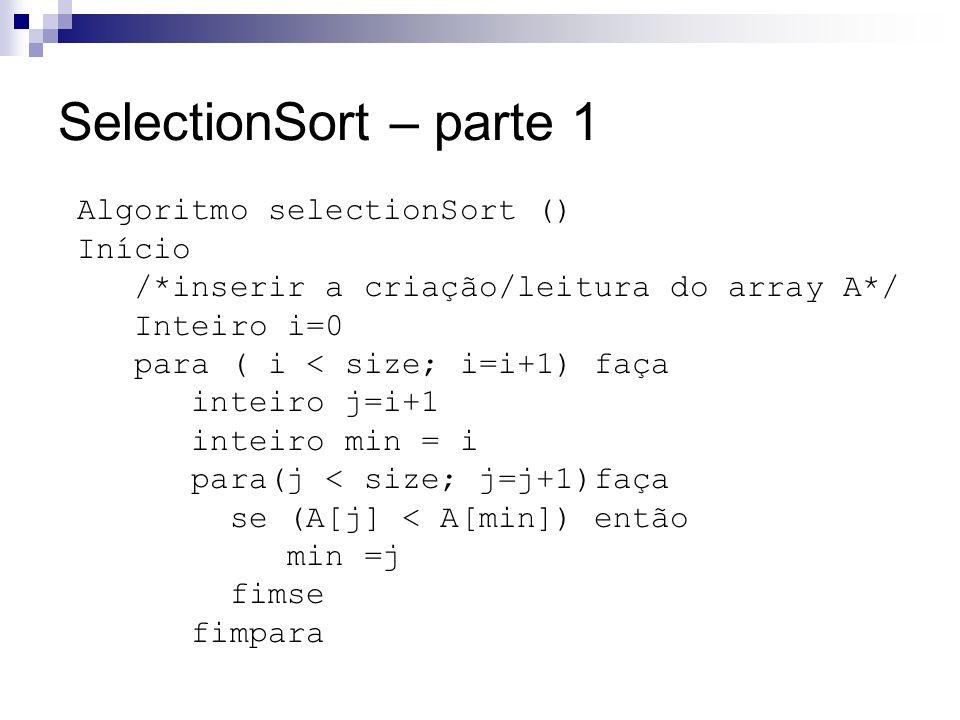 SelectionSort – parte 1 Algoritmo selectionSort () Início