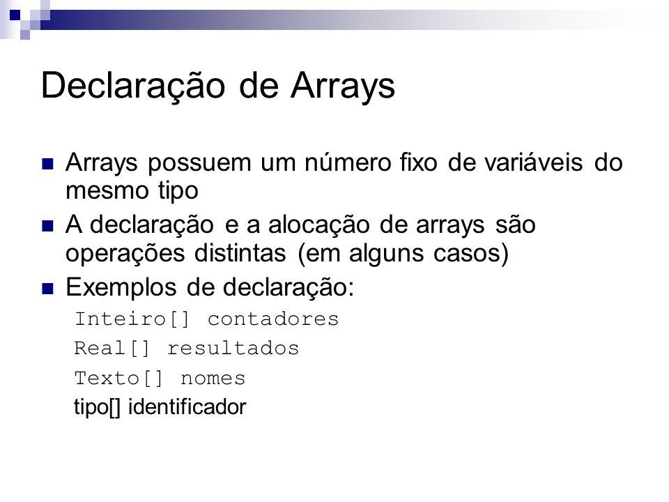 Declaração de Arrays Arrays possuem um número fixo de variáveis do mesmo tipo.