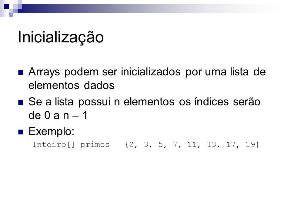 Inicialização Arrays podem ser inicializados por uma lista de elementos dados. Se a lista possui n elementos os índices serão de 0 a n – 1.