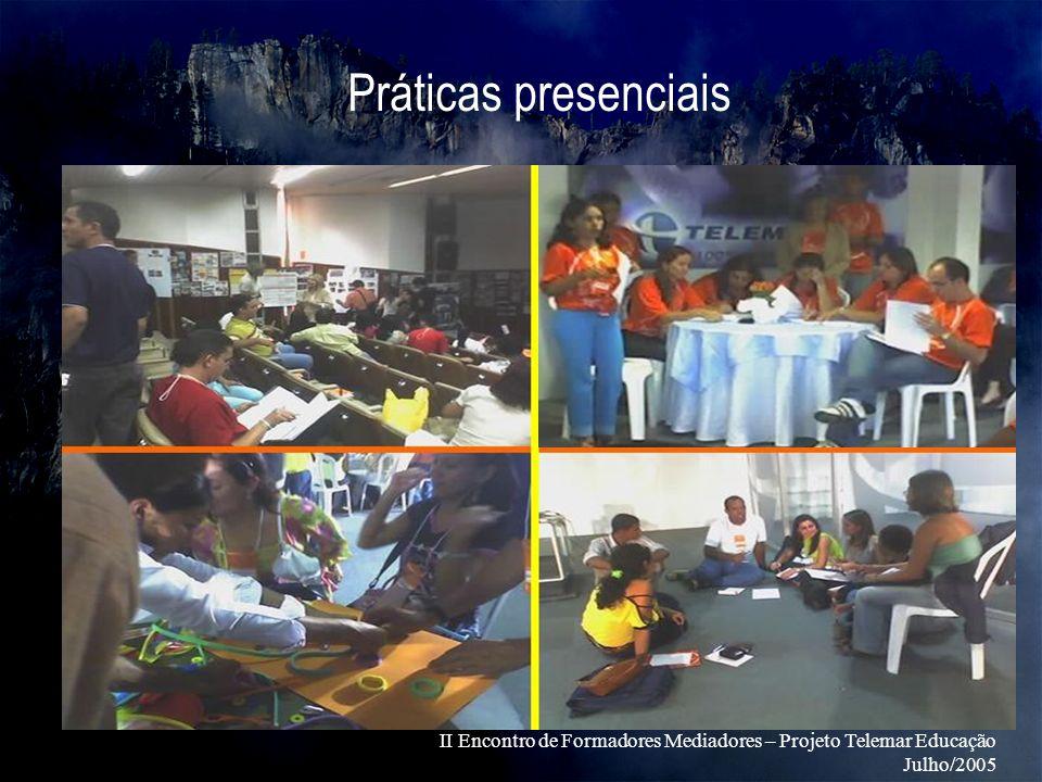 Práticas presenciais II Encontro de Formadores Mediadores – Projeto Telemar Educação Julho/2005