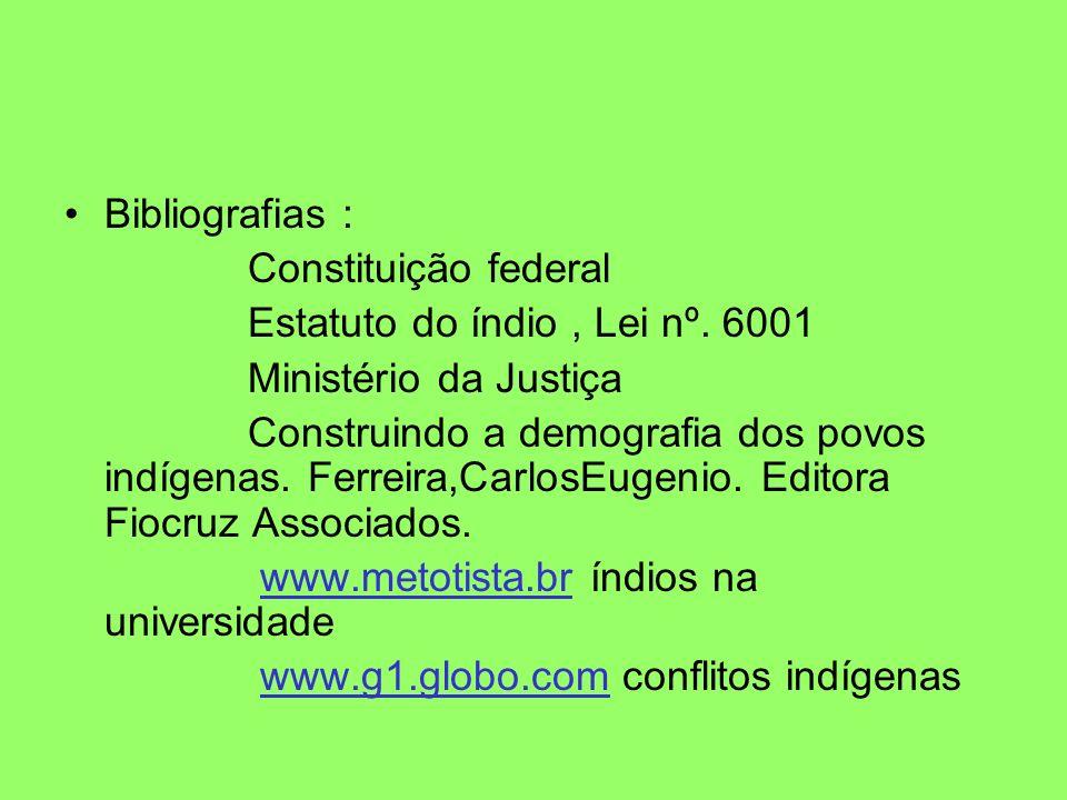 Bibliografias : Constituição federal. Estatuto do índio , Lei nº. 6001. Ministério da Justiça.