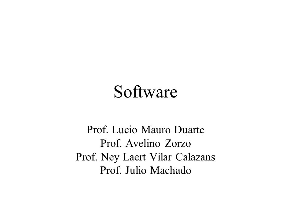 Software Prof. Lucio Mauro Duarte Prof. Avelino Zorzo